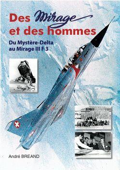 Des Mirages et des Hommes. Du Mystère Delta au Mirage 3 F3...