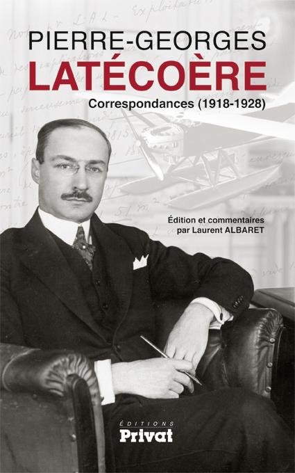 Pierre-Georges Latécoère : Correspondances (1918/1928) Laurent Albaret