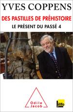Yves Coppens : Des pastilles de préhistoire. le présent du passé 4. (2015)