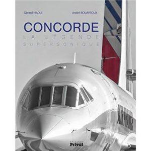 Concorde , la légende supersonique. (Gérard Maoui / André Rouayroux-Privat-2019)