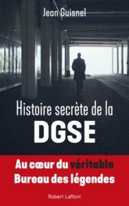 Histoire Secrète de la DGSE (Jean Guisnel, Robert Laffont, 12/19)