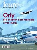 Orly et l'aviation commerciale (1945-2000) : Revue Icare N° 235 jan 2016
