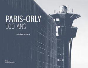 Paris-Orly : 100 ans ! L'histoire !   (Frédéric Beniada 15/02/2018)