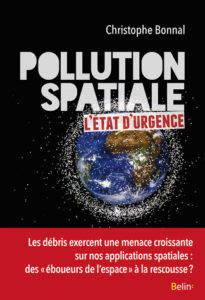 Pollution Spatiale. Etat d'Urgence. Christophe Bonnal. Belin. 2018
