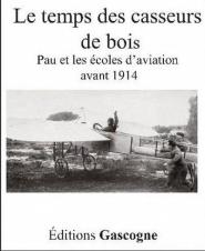 Le temps des casseurs de bois (Pau et les écoles d'aviation avant 1914)