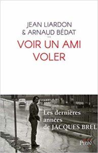 Jacques Brel Aviateur : Voir un ami voler, par Jean Liardon et Arnaud Bédat. Plon. 4/18