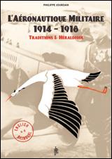 L'AÉRONAUTIQUE MILITAIRE 1914-1918  Philippe Jourdan (traditions et héraldique (2016)