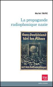 La propagande radiophonique nazie (Ina, Muriel Favre)