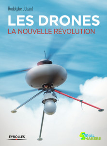 Les Drones : La Nouvelle Révolution (Rodolphe Jobard)