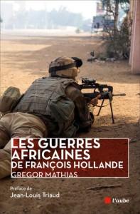 Les guerres africaines de François Hollande (Gregor Mathias)