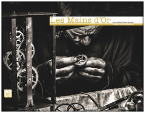 Les mains d'Or (Manu Allicot et Alain Bernard) Editions Secrets de Pays (1/8/16)