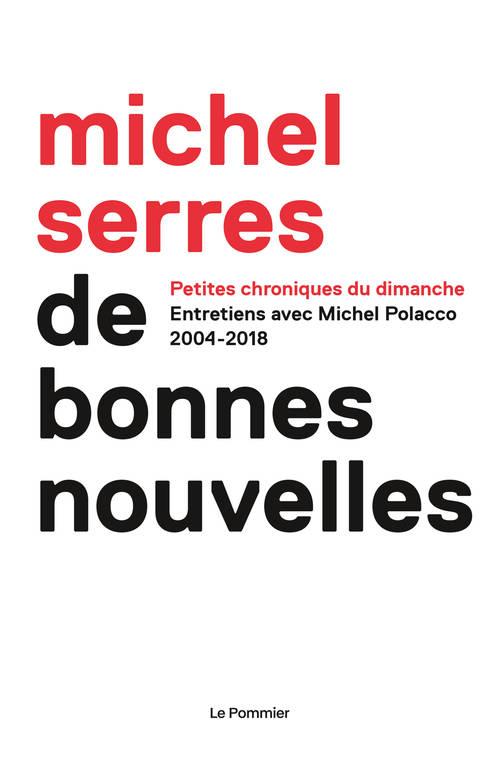 De Bonnes Nouvelles. Michel Serres et Michel Polacco. Toutes les Chroniques (+1 cadeau !) … Janvier 2021.